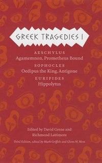 Greek Tragedies 1: Aeschylus: Agamemnon, Prometheus Bound; Sophocles: Oedipus The King, Antigone; Euripides: Hippolytus by Mark Griffith