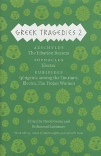 Greek Tragedies 2: Aeschylus: The Libation Bearers; Sophocles: Electra; Euripides: Iphigenia Among The Taurians, Elect by Mark Griffith