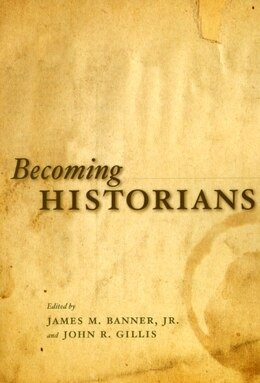 Book Becoming Historians by James M. Banner, Jr.