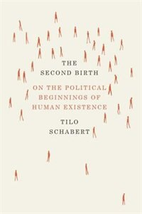 Book The Second Birth: On The Political Beginnings Of Human Existence by Tilo Schabert