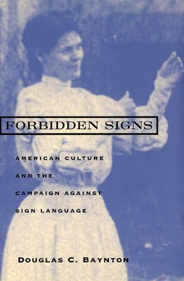 Book Forbidden Signs: American Culture and the Campaign against Sign Language by Douglas C. Baynton