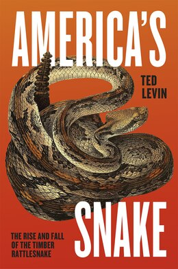Book America's Snake: The Rise And Fall Of The Timber Rattlesnake by Ted Levin