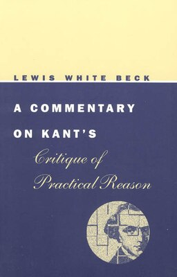 Book A Commentary On Kant's Critique Of Practical Reason by Lewis White Beck