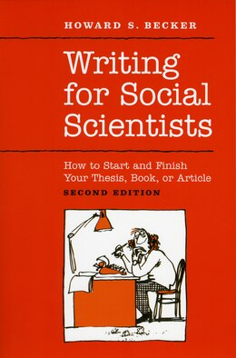 Book Writing for Social Scientists: How to Start and Finish Your Thesis, Book, or Article: Second Edition by Howard S. Becker