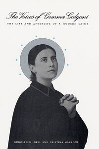 The Voices of Gemma Galgani: The Life and Afterlife of a Modern Saint