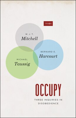Book Occupy: Three Inquiries In Disobedience by W. J. T. Mitchell