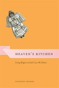 Book Heaven's Kitchen: Living Religion At God's Love We Deliver by Courtney Bender