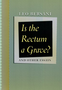 Book Is the Rectum a Grave?: and Other Essays by Leo Bersani