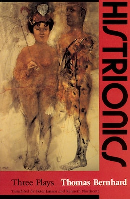 Book Histrionics: Three Plays by Thomas Bernhard