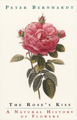 Book The Rose's Kiss: A Natural History of Flowers by Peter Bernhardt