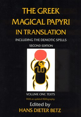 Book The Greek Magical Papyri In Translation, Including The Demotic Spells, Volume 1 by Hans Dieter Betz