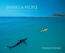 Book Sharks And People: Exploring Our Relationship With The Most Feared Fish In The Sea by Thomas P. Peschak