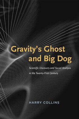 Book Gravity's Ghost And Big Dog: Scientific Discovery And Social Analysis In The Twenty-first Century by Harry Collins