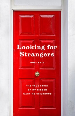 Book Looking For Strangers: The True Story Of My Hidden Wartime Childhood by Dori Katz