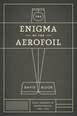 Book The Enigma of the Aerofoil: Rival Theories in Aerodynamics, 1909-1930 by David Bloor