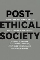 Post-ethical Society: The Iraq War, Abu Ghraib, And The Moral Failure Of The Secular