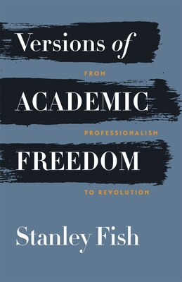 Book Versions Of Academic Freedom: From Professionalism To Revolution by Stanley Fish