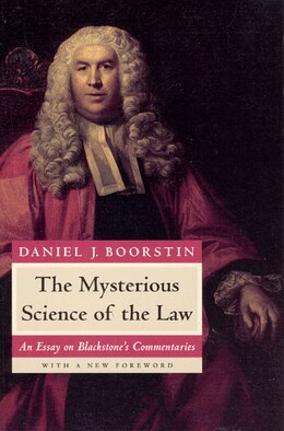 Book The Mysterious Science of the Law: An Essay On Blackstone's Commentaries by Daniel J. Boorstin