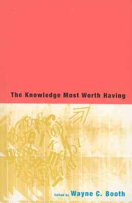 Book The Knowledge Most Worth Having by Wayne C. Booth