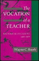 Book The Vocation Of A Teacher: Rhetorical Occasions, 1967-1988 by Wayne C. Booth
