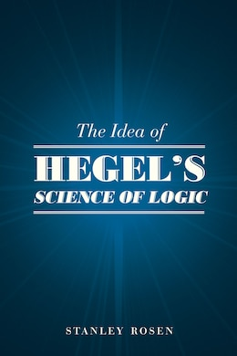 Book The Idea Of Hegel's Science Of Logic by Stanley Rosen