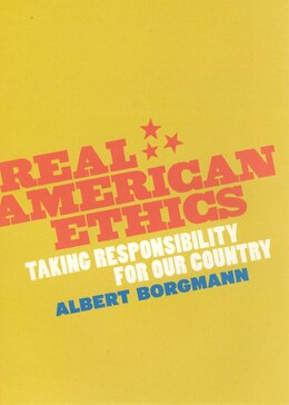 Book Real American Ethics: Taking Responsibility For Our Country by Albert Borgmann