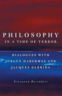 Book Philosophy In A Time Of Terror: Dialogues With Jurgen Habermas And Jacques Derrida by Giovanna Borradori