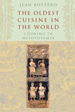 Book The Oldest Cuisine in the World: Cooking in Mesopotamia by Jean Bottéro