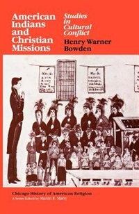 Book American Indians And Christian Missions: Studies in Cultural Conflict by Henry Warner Bowden