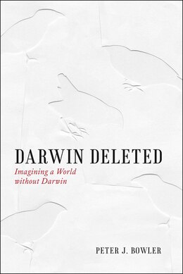 Book Darwin Deleted: Imagining A World Without Darwin by Peter J. Bowler