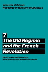 Book University Of Chicago Readings In Western Civilization, Volume 7: The Old Regime and the French… by Keith M. Baker