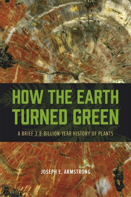 Book How The Earth Turned Green: A Brief 3.8-billion-year History Of Plants by Joseph E. Armstrong