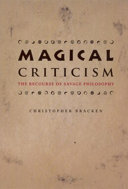 Book Magical Criticism: The Recourse of Savage Philosophy by Christopher Bracken