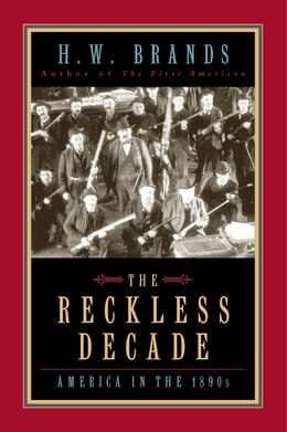 Book The Reckless Decade: America in the 1890s by H.W. Brands