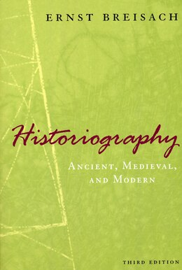 Book Historiography: Ancient, Medieval, And Modern, Third Edition by Ernst Breisach