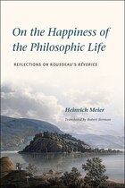 On The Happiness Of The Philosophic Life: Reflections On Rousseau's Rêveries In Two Books