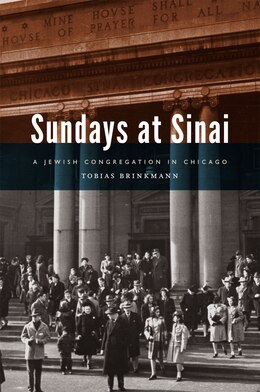 Book Sundays at Sinai: A Jewish Congregation in Chicago by Tobias Brinkmann