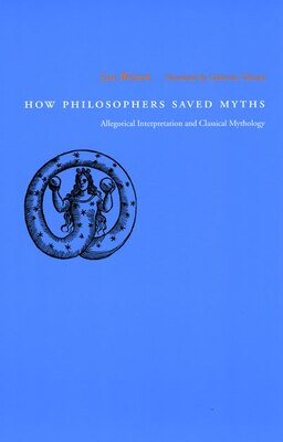 Book How Philosophers Saved Myths: Allegorical Interpretation and Classical Mythology by Luc Brisson