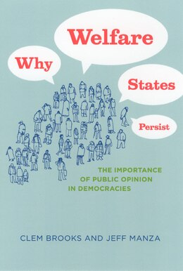 Book Why Welfare States Persist: The Importance of Public Opinion in Democracies by Clem Brooks