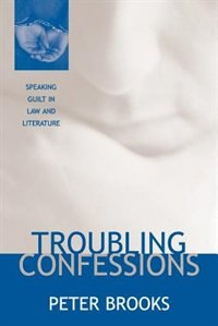 Book Troubling Confessions: Speaking Guilt in Law and Literature by Peter Brooks
