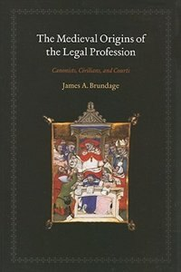 Book The Medieval Origins of the Legal Profession: Canonists, Civilians, and Courts by James A. Brundage