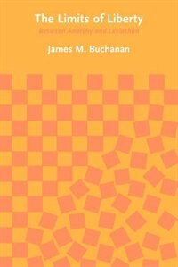 Book The Limits Of Liberty: Between Anarchy and Leviathan by James M. Buchanan