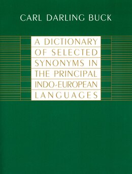 Book A Dictionary of Selected Synonyms in the Principal Indo-European Languages by Carl Darling Buck