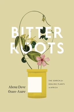 Book Bitter Roots: The Search For Healing Plants In Africa by Abena Dove Osseo-asare