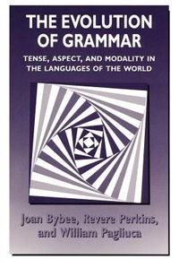 Book The Evolution Of Grammar: Tense, Aspect, and Modality in the Languages of the World by Joan Bybee