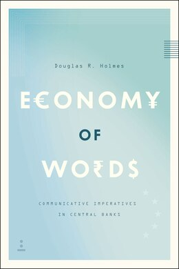 Book Economy Of Words: Communicative Imperatives In Central Banks by Douglas R. Holmes