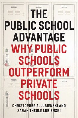 Book The Public School Advantage: Why Public Schools Outperform Private Schools by Christopher A. Lubienski