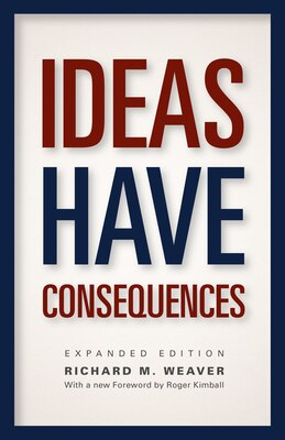 Book Ideas Have Consequences: Expanded Edition by Richard M. Weaver