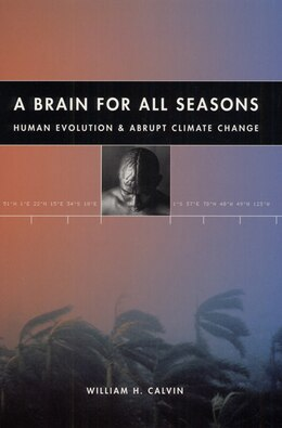Book A Brain For All Seasons: Human Evolution and Abrupt Climate Change by William H. Calvin
