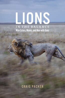 Book Lions In The Balance: Man-eaters, Manes, And Men With Guns by Craig Packer